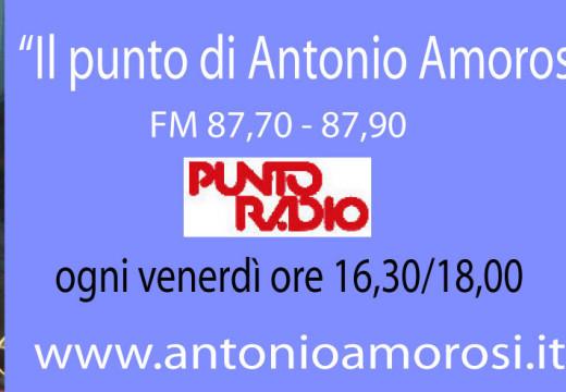 8°p – Il Punto di Antonio Amorosi triplica per questa settimana sulle frequenze di Punto Radio (FM 87.70-87.90)